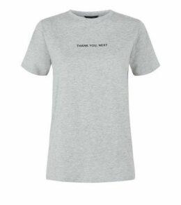 Grey Thank You Next Slogan T-Shirt New Look
