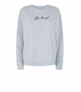 Grey Be Kind Slogan Sweatshirt New Look